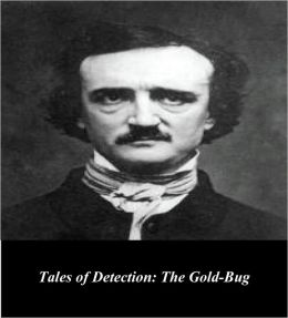 Edgar Allan Poe's Tales of Detection: The Gold-Bug (Illustrated)