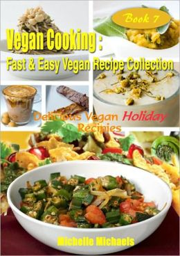 Vegan Cooking: Fast & Easy Vegan Recipe Collection- Book 7, Delicious Vegan Holiday Recipes