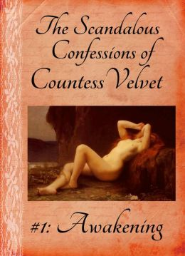 The Scandalous Confessions of Countess Velvet #1: Awakening (Erotic Regency)