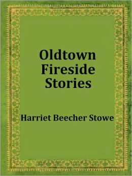 Oldtown Fireside Stories by Harriet Beecher Stowe