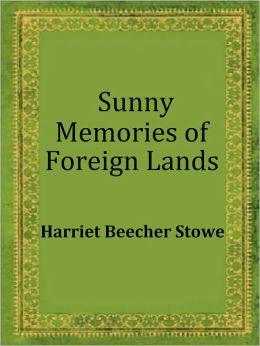 Sunny Memories Of Foreign Lands by Harriet Beecher Stowe (Complete)