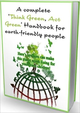 Best Consumer Guides eBook on A Comple - All Game For Green Living?te 'Think Green, Act Green' Handbook for Earth-friendly People
