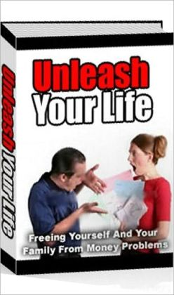 Money Tips eBook on Unleash Your Life - Freeing Yourself And Your Family...