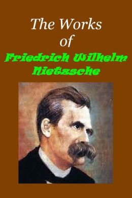 The Essential Works of Friedrich Nietzsche (BEYOND GOOD AND EVIL, HOMER AND CLASSICAL PHILOLOGY, HUMAN, ALL TOO HUMAN, ON THE FUTURE OF OUR EDUCATIONAL INSTITUTIONS, THE ANTICHRIST, THE CASE OF WAGNER,THUS SPAKE ZARATHUSTRA+++ Illustrated)