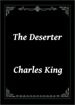 The Deserter by Charles King