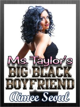 Ms. Taylor's Big Black Boyfriend