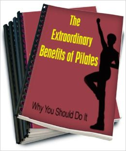 The Extraordinary Benefits of Pilates: Why You Should Do It