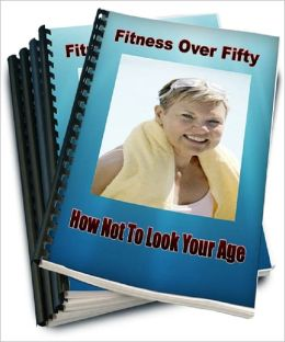 Fitness Over Fifty: How Not to Look Your Age