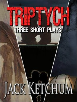TRIPTYCH - Three Short Plays by Jack Ketchum