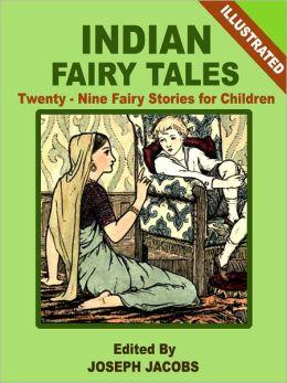 Indian Fairy Tales: Twenty-Nine Fairy Stories for Children (Illustrated)