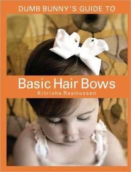 Dumb Bunny's Guide to Basic Hair Bows