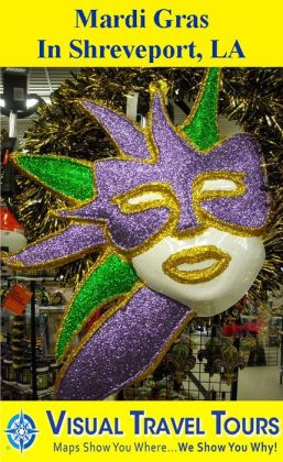 MARDI GRAS IN SHREVEPORT,LA - A Self-guided Pictorial Walking / Driving Tour