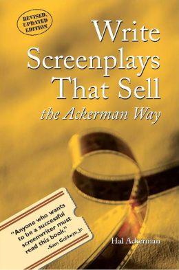 Write Screenplays that Sell - the Ackerman Way