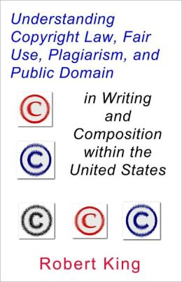 Understanding Copyright Law, Fair Use, Plagiarism, and Public Domain in Writing and Composition within the United States