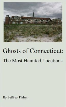 Ghosts of Connecticut: The Most Haunted Locations