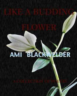 Like A Budding Flower: A Collection of Poetry