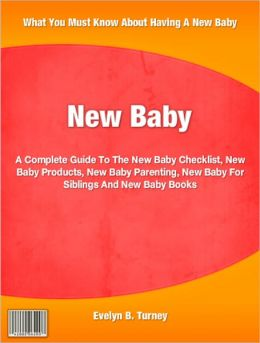 New Baby: A Complete Guide To The New Baby Checklist, New Baby Products, New Baby Parenting, New Baby For Siblings And New Baby Books