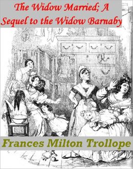 The Widow Married; a Sequel to the Widow Barnaby