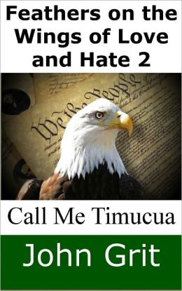 Feathers on the Wings of Love and Hate 2: Call Me Timucua