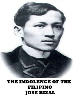 indolence of the filipinos by jose rizal summary Modernization of jose rizal, the national hero the political philosophy of a thinker and practicing politician, jose p laurel and the political philosophy of the under-recognized emilio jacinto under the heading philippine sub- national politics, agpalo has two articles follow which are based partly on the analysis of.