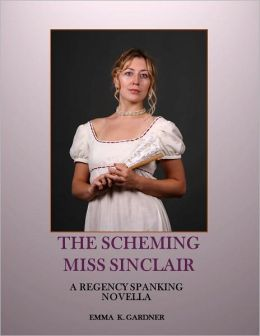 THE SCHEMING MISS SINCLAIR: A Regency Spanking Novella