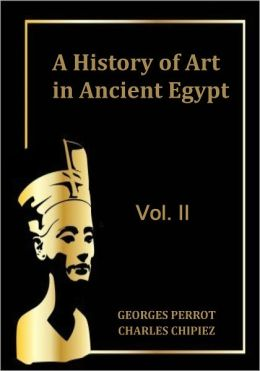 A History of Art in Ancient Egypt, Vol. II (Illustrated)