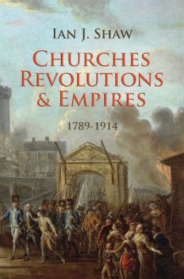 Churches, Revolutions And Empires 1789-1914