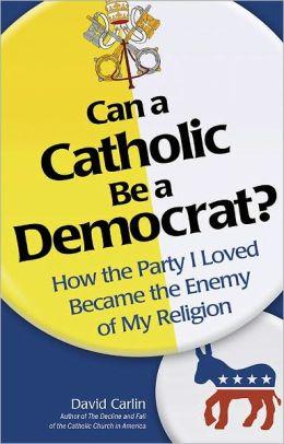Can a Catholic Be a Democrat?