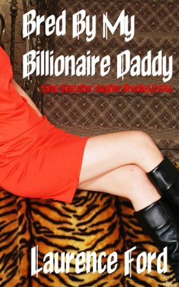 Bred By My Billionaire Daddy (Taboo Stepfather/daughter Breeding Erotica)