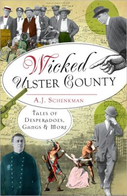 Wicked Ulster County: Tales of Desperadoes, Gangs and More