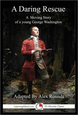 A Daring Rescue: A True Story of a Young George Washington