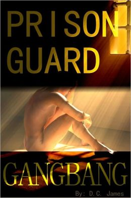 Prison Guard Gangbang (Gay Rough Sex Gangbang Erotica)