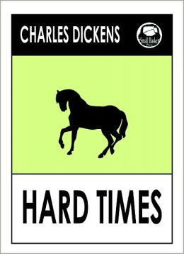 Charles Dickens HARD TIMES by Charles Dickens, Dickens HARD TIMES (Charles Dickens Complete Works Collection of Novels -- Novel #15) ) World Wide Best Seller