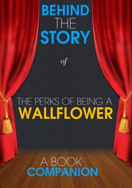 The Perks of Being a Wallflower - Behind the Story (A Book Companion)