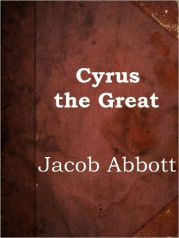 Cyrus the Great by Jacob Abbott (Makers of History Series # 1)