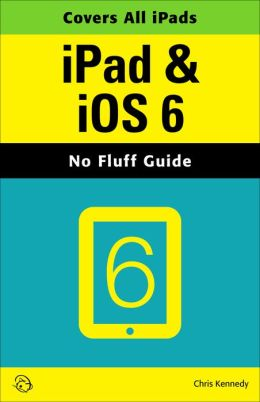 iPad & iOS 6 (No Fluff Guide)