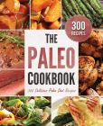 Book Cover Image. Title: The Paleo Cookbook:  300 Delicious Paleo Diet Recipes, Author: Rockridge Press