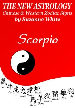 SCORPIO THE NEW ASTROLOGY - CHINESE AND WESTERN ZODIAC SIGNS