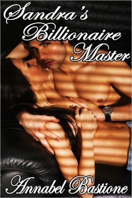 Sandra's Billionaire Master (Power Play BDSM Erotica)