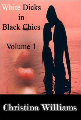White Dicks in Black Chics - Volume 1 – My First Black Pussy