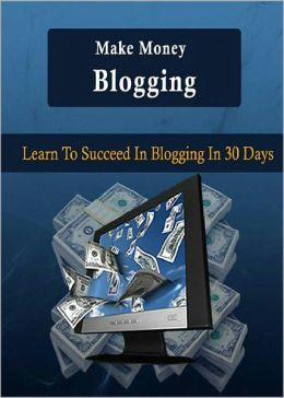Make Money Blogging: Discover How To Succeed In Blogging Right Now So You Can Start Making Money Right Now! AAA+++