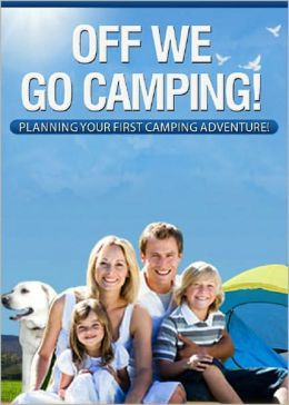 Off We Go Camping: Planning Your First Camping Adventure! AAA+++