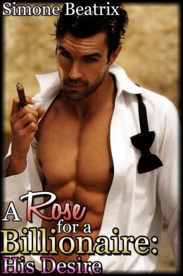 A Rose for a Billionaire His Desire (Rough Domination Erotica)