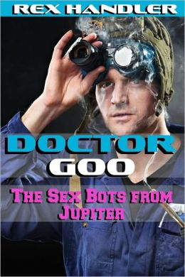 Doctor Goo: The Sex Bots From Jupiter (Gay Sci-Fi Erotica)