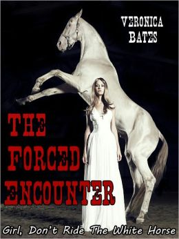 The Forced Encounter (Taboo Shapeshifter Erotica) (Girl, Don't Ride The White Horse, Part 1)