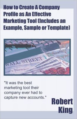 How to Create A Company Profile as An Effective Marketing Tool (Includes an Example, Sample or Template)