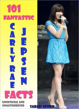 101 Fantastic Carly Rae Jepsen Facts