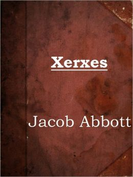 Xerxes by Jacob Abbott (Makers of History Series # 4)