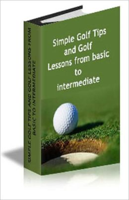 Simple Golf Tips and Golf Lessons from basic to intermediate