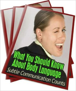 What You Should Know About Body Language: Subtle Communication Counts